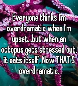 overdramatic octopus