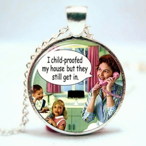 I childproofed my house necklace