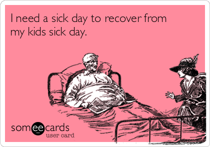 i-need-a-sick-day-to-recover-from-my-kids-sick-day-19c3d1